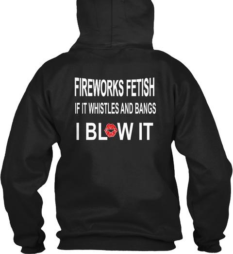 Fireworks Fetish If It Whistles And Bang Black Sweatshirt Back