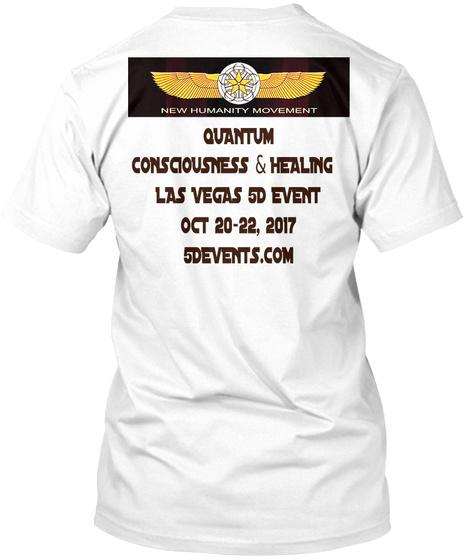 New Humanity Movement Quantum Consciousness & Healing Las Vegas 5d Event Oct 20 22, 2017 5devents.Com White T-Shirt Back