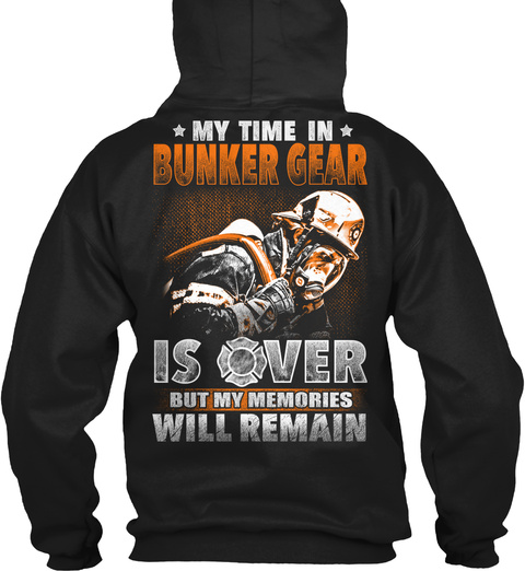 My Time In Bunker Gear Is Over But My Memories Will Remain Black Sweatshirt Back