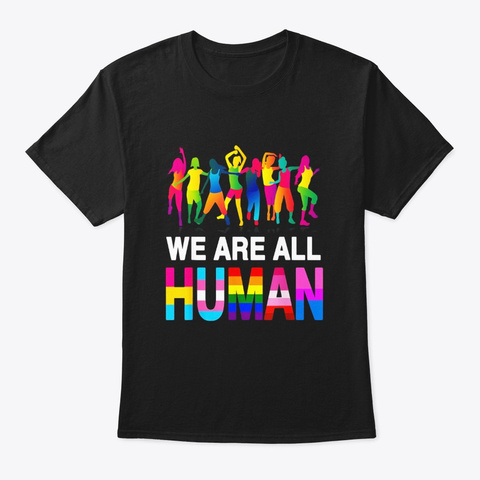 We Are All Human Lgbt Support T Shirt Black T-Shirt Front