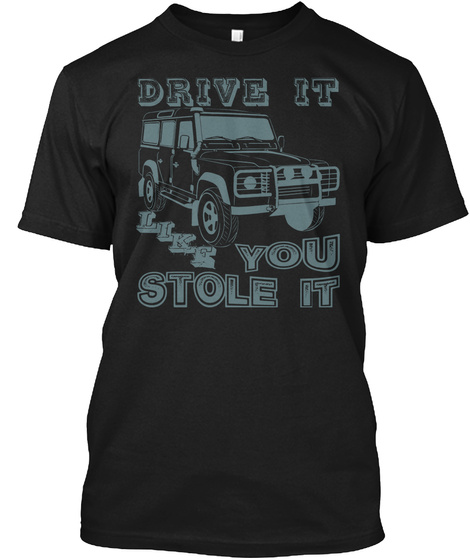 [Us] Defender Drive It Like You Stole It Black T-Shirt Front