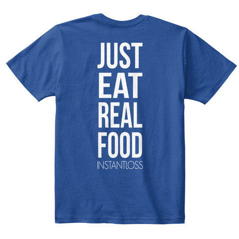 Just Eat Real Food Instantloss Deep Royal  T-Shirt Back