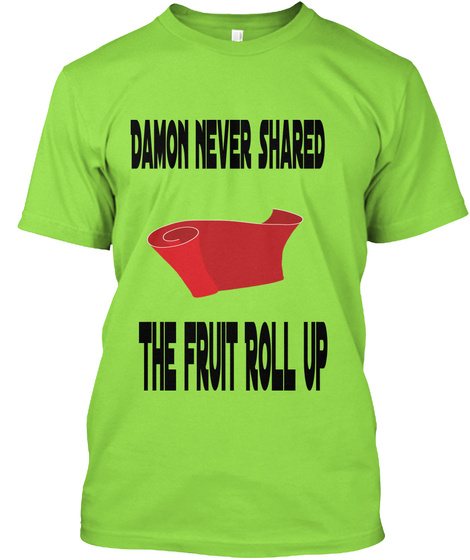 Damon Never Shared  The Fruit Roll Up Lime T-Shirt Front