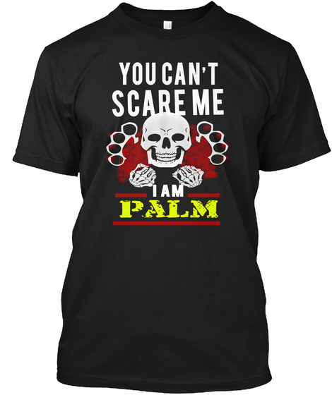 You Can't Scare Me I Am Palm Black T-Shirt Front
