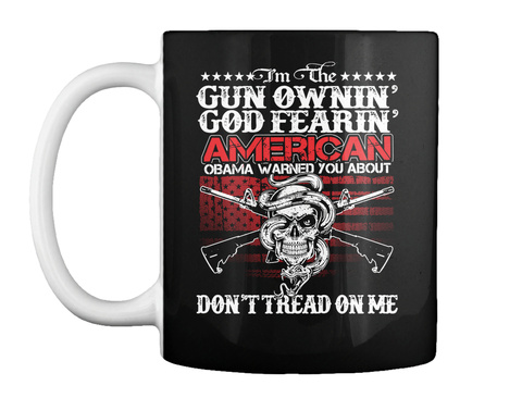 I'm The Gun Ownin' Good Fearin' America Obama Warned You About Don't Tried On Me Black T-Shirt Front