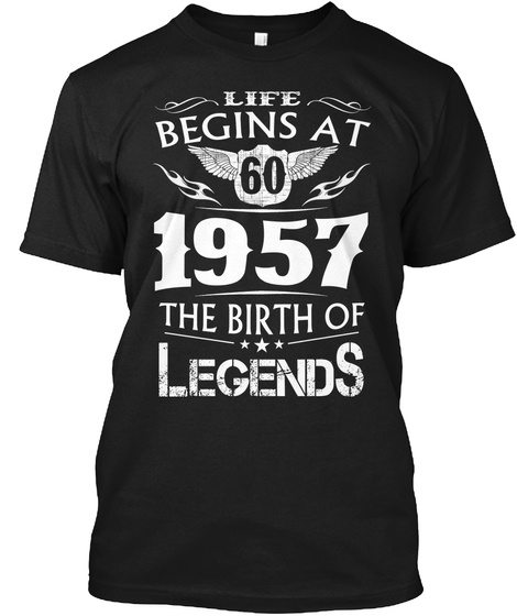 Life Begins At 60 1957 The Birth Of Legends Black T-Shirt Front