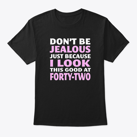 Don't Be Jealous Just Because I Look Black T-Shirt Front