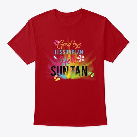 Goodbye Lesson Plan Hello Sun Tan Deep Red T-Shirt Front