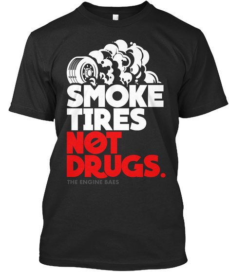 Smoke Tires Not Drugs Black T-Shirt Front