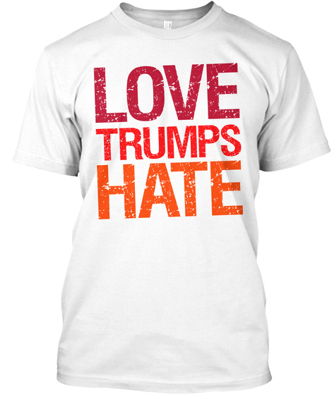 Love Trumps Hate Anti Trump Tee White T-Shirt Front