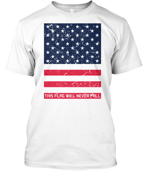 This Flag Will Never Fall White T-Shirt Front