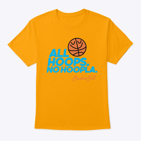 Basket Bill™ All Hoops. No Hoopla. Gold T-Shirt Front