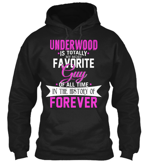 Underwood Is Totally My Most Favorite Guy. Customizable Name  Black T-Shirt Front