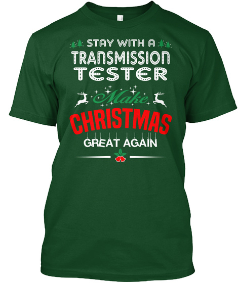 Stay With A Transmission Tester Make Christmas Great Again Deep Forest T-Shirt Front
