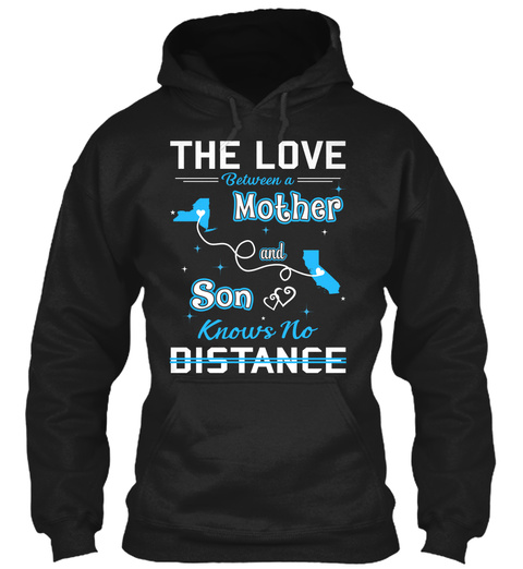 The Love Between A Mother And Son Knows No Distance. New York  California Black Sweatshirt Front