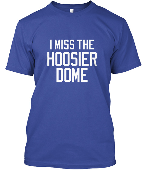 I Miss The Hoosier Dome Deep Royal T-Shirt Front
