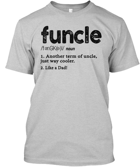 5c065b38 Funcle Noun Another Term Of Uncle Just Way Cooler Like A Dad Light Steel T-