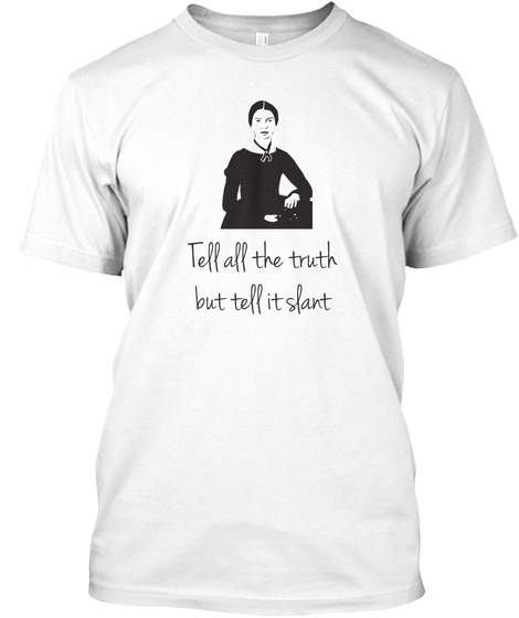Tell All The Truth But Tell It Slant White T-Shirt Front