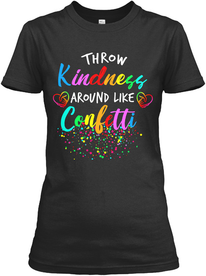 Throw Kindness Around Like Confetti Black T-Shirt Front