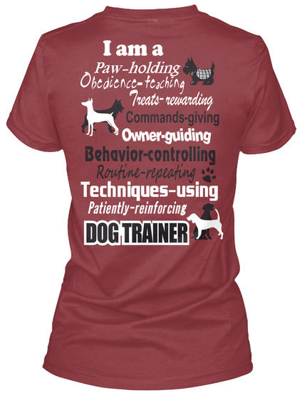 I Am A Paw Holding Obedience Teaching Treats Awarding Commands Giving Owner Guiding Behavior Controlling Routine... Maroon T-Shirt Back