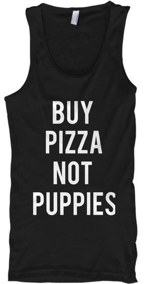 Buy Pizza Not Puppies Rescue Adopt Foster Advocate Black Tank Top Front