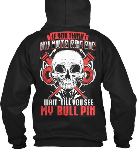If You Think My Nuts Are Big Wait Till You See My Bull Pin Black T-Shirt Back