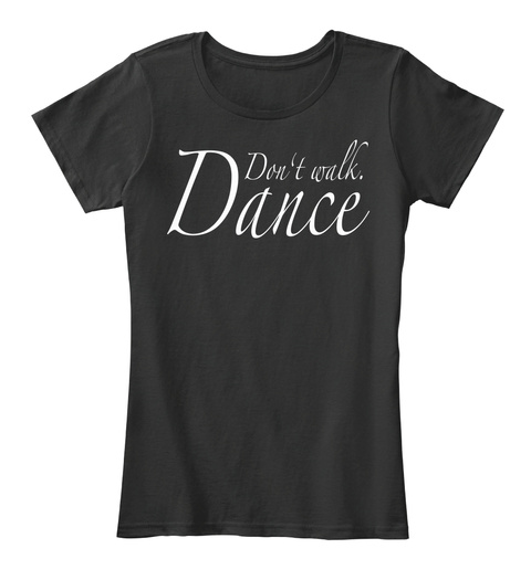 Don't Walk Dance Black T-Shirt Front