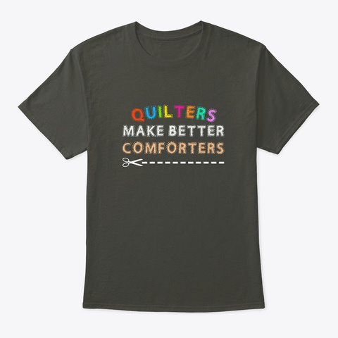 Quilter Make Better Comforters Quilter Smoke Gray T-Shirt Front