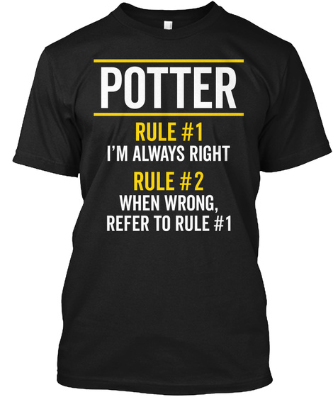 Potter Rules Always Right Funny Job Gift Black T-Shirt Front