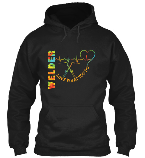 Welder Love What You Do Black T-Shirt Front