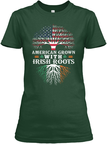 American Grown With Irish Roots  Forest Green T-Shirt Front