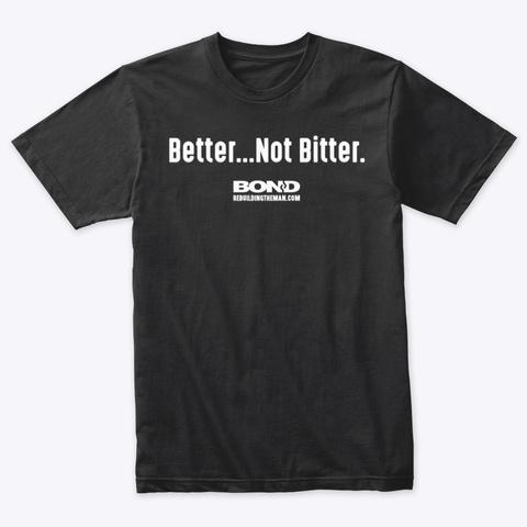 Better...Not Bitter | Bond (White Ink) Vintage Black T-Shirt Front