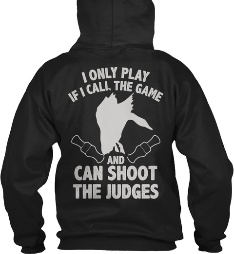 I Only Play If I Call The Game And Can Shoot The Judges Black T-Shirt Back