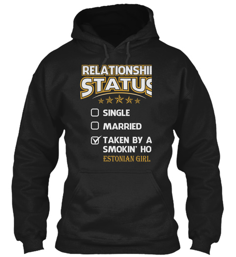Relationship Status Single Married Taken By A Smokin' Hot Estonian Girl Black T-Shirt Front