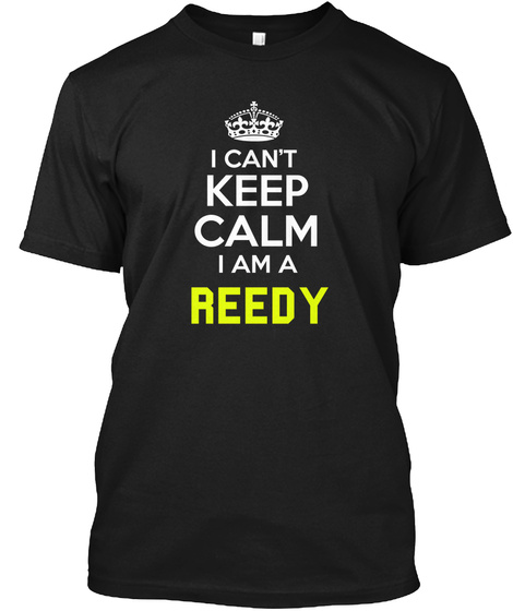 I Can't Keep Calm I Am A Reedy Black T-Shirt Front