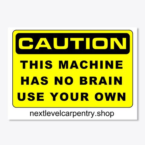Caution: This Machine Has No Brain White T-Shirt Front