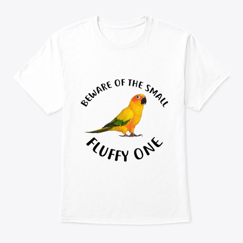 Beware Of Sun Conure Parrot White T-Shirt Front