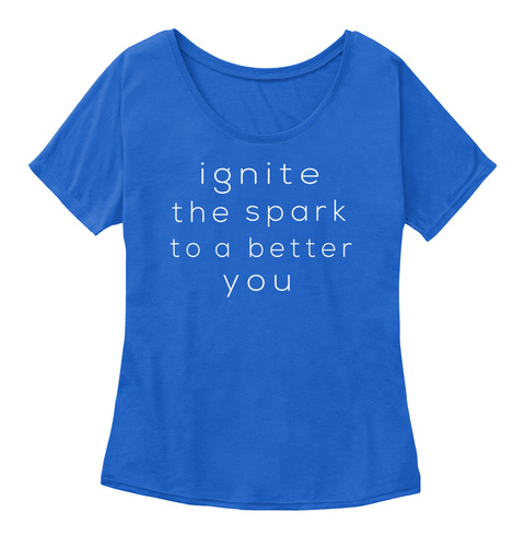 Ignite The Spark To A Better You True Royal T-Shirt Front