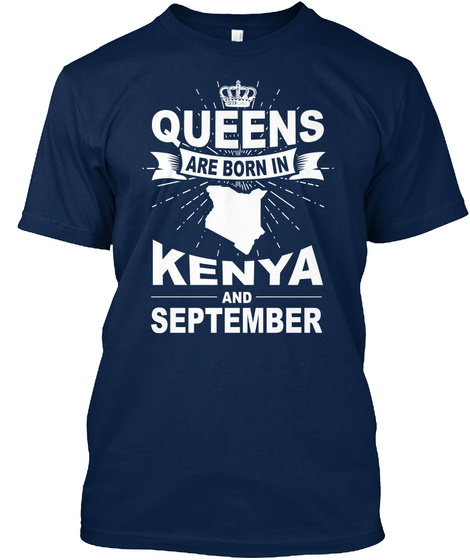 Queens Are Born In Kenya And September Navy T-Shirt Front
