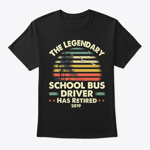 2019 Retired School Bus Driver Gift Black T-Shirt Front