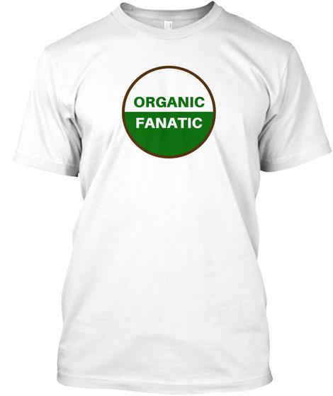 Organic Fanatic White T-Shirt Front