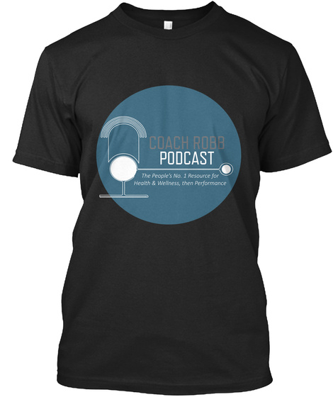 Coach Robb Podcast The People's No. 1 Resource For Health & Wellness, Then Performance Vintage Black T-Shirt Front