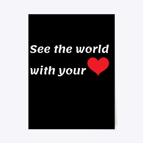 See The World With Your Heart. Black T-Shirt Front