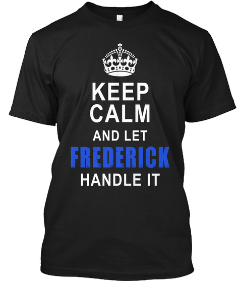 Keep Calm And Let Frederick Handle It Black T-Shirt Front