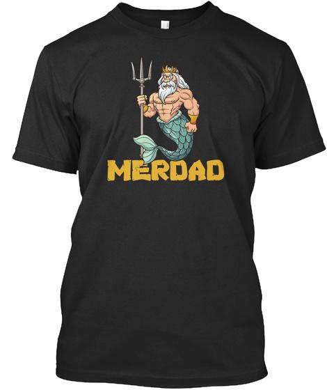 Merdad T Shirt Father Of A Mermaid Birth Black T-Shirt Front