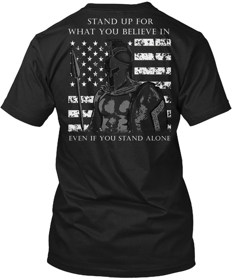 Stand Up For What You Believe In Even If You Stand Alone Black T-Shirt Back