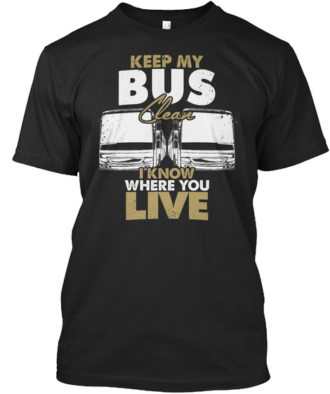 Keep My Bus Clean I Know Where You Live Black T-Shirt Front