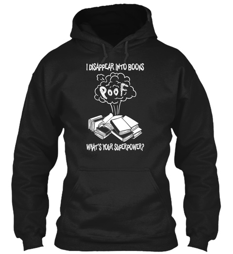 I Disappear Into Books Poof What's Your Superpower? Black Sweatshirt Front