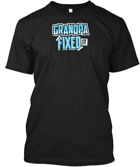 Grandpa Fixed It Black T-Shirt Front