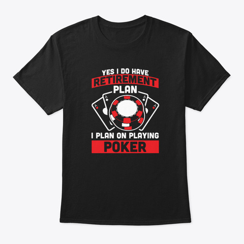 Yes I Do Have A Retirement Plan Black T-Shirt Front